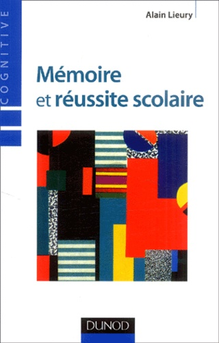 Alain Lieury - Mémoire et réussite scolaire.