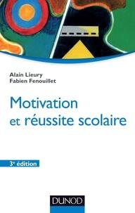 Alain Lieury et Fabien Fenouillet - Motivation et réussite scolaire - 3ème édition.