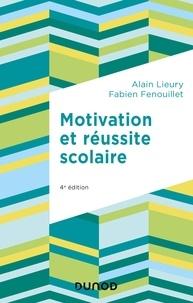 Alain Lieury et Fabien Fenouillet - Motivation et réussite scolaire - 4e éd..