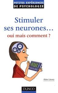 Alain Lieury - Stimuler ses neurones... Oui mais comment ?.