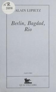 Alain Lipietz - Berlin, Bagdad, Rio - Le XXIe siècle est commencé.
