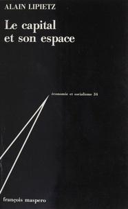Alain Lipietz - Le Capital et son espace.