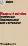 Alain Lipietz - Mirages et miracles - Problèmes de l'industrialisation dans le Tiers monde.