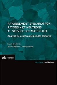 Alain Lodini et Thierry Baudin - Rayonnement synchrotron, rayons X et neutrons au service des matériaux - Analyse des contraintes et des textures.