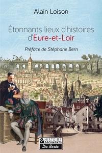 Alain Loison - Etonnants lieux d'histoire en Eure-et-Loir.