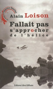 Alain Loison - Fallait pas s'approcher de l'hélice.