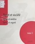 Alain Loret et Xavier Allouis - Sport et société - Tome 2, Sport et médias, sport et argent.