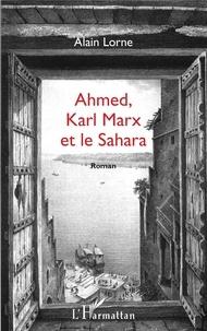Alain Lorne - Ahmed, Karl Marx et le Sahara.