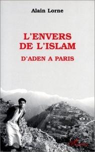 Alain Lorne - L'envers de l'Islam - D'Aden à Paris.