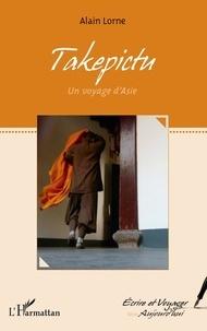 Alain Lorne - Takepictu - Un voyage d'Asie.