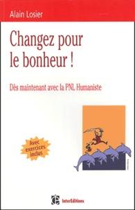 Alain Losier - Changer pour le bonheur ! - Dès maintenant avec la PNL humaniste.