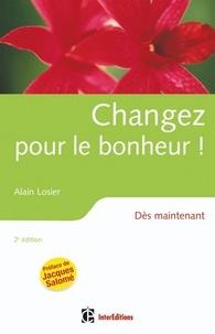 Alain Losier - Changez pour le bonheur ! - 2e éd. - Dès maintenant.