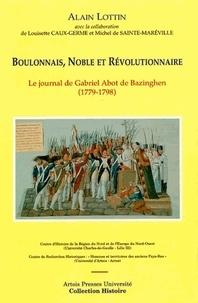 Alain Lottin - Boulonnais, Noble et Révolutionnaire - Le journal de Gabriel Abot de Bazinghen (1779-1798).