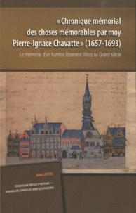 """Alain Lottin - """"Chronique mémorial des choses mémorables par Moy Pierre-Ignace Chavatte"""", 1657-1693 - Le mémorial d'un humble tisserand lillois au Grand siècle."""