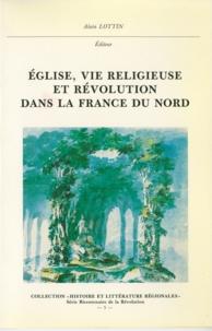 Alain Lottin - Église, vie religieuse et Révolution dans la France du Nord.