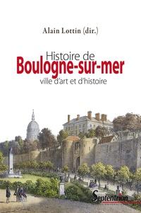 Alain Lottin - Histoire de Boulogne-sur-Mer - Ville d'art et d'histoire.