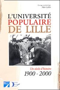 Alain Lottin et  Collectif - L'Université populaire de Lille. - Un siècle d'histoire (1900-2000).