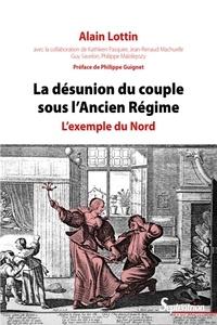 Alain Lottin - La désunion du couple sous l'Ancien Régime - L'exemple du Nord.