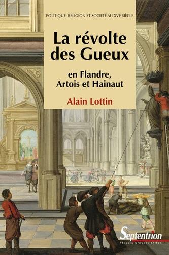 La révolte des Gueux en Flandre, Artois et Hainaut. Politique, religion et société au XVIe siècle