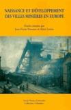 Alain Lottin et Jean-Pierre Poussou - Naissance et développement des villes minières en Europe.