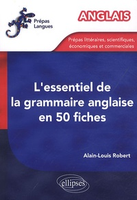 Alain-Louis Robert - L'essentiel de la grammaire anglaise en 50 fiches.
