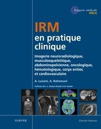 Alain Luciani et Alain Rahmouni - IRM en pratique clinique - Imagerie neuroradiologique, musculosquelettique, abdominopelvienne, oncologique, hématologique, corps entier, et cardiovasculaire.