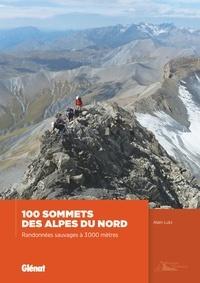 Alain Lutz - 100 sommets des Alpes du Nord - Randonnées sauvages à 3 000 mètres.