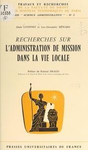 Alain Lyonnet et Luc-Alexandre Ménard - Recherches sur l'administration de mission dans la vie locale.