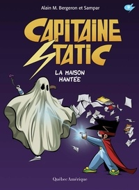 Alain M. Bergeron - Capitaine Static  : Capitaine Static 9 - La Maison hantée - La Maison hantée.