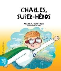 Alain M. Bergeron - La Classe de Madame Isabelle  : Charles, super-héros.