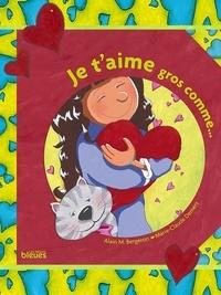 Alain M. Bergeron et Marie-Claude Demers - Je t'aime gros comme....