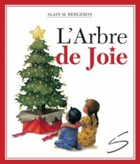 Alain M. Bergeron et Stéphane Poulin - L'Arbre de Joie.