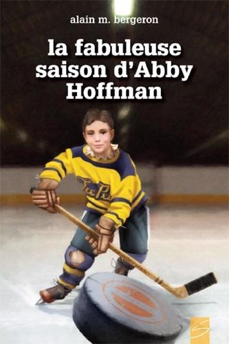 Alain M. Bergeron et Carl Pelletier - La fabuleuse saison d'Abby Hoffman.