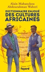 Alain Mabanckou et Abdourahman A. Waberi - Dictionnaire des cultures africaines.