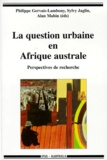 Alain Mabin et Philippe Gervais-Lambony - LA QUESTION URBAINE EN AFRIQUE AUSTRALE. - Perspectives de recherche.
