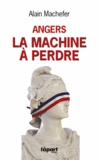 Alain Machefer - Angers : la machine à perdre.