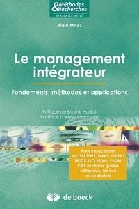 Alain Maes - Le management intégrateur - Fondements, méthodes et applications.