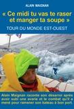 Alain Maignan - Ce midi tu vas te raser et manger ta soupe - Tour du monde est-ouest.