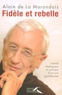 Alain Maillard de La Morandais - Fidèle et Rebelle - Journal théologique et politique d'un curé gentilhomme.