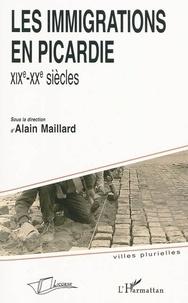 Alain Maillard - Les immigrations en Picardie - XIXe-XXe siècles.