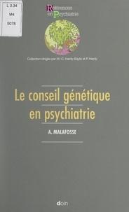 Alain Malafosse et Pierre Hardy - Le conseil génétique en psychiatrie.