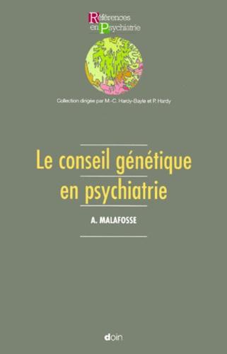 Alain Malafosse - Le conseil génétique en psychiatrie.