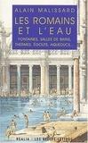 Alain Malissard - Les Romains et l'eau. - Fontaines, salles de bains, thermes, égouts, aqueducs....