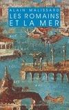 Alain Malissard - Les Romains et la mer.