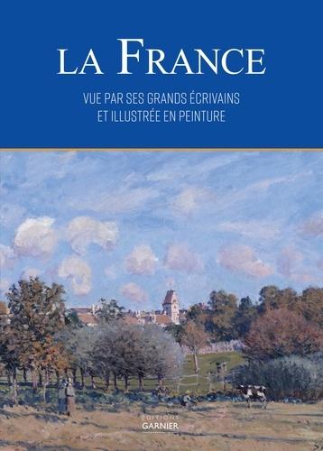 Alain Malle et Oriane Beaufils - La France vue par ses écrivains et illustrée en peinture.