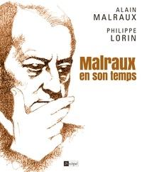 Alain Malraux et Philippe Lorin - Malraux en son temps.