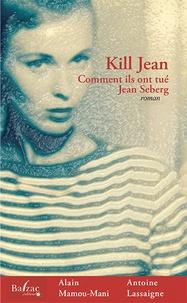 Alain Mamou-Mani et Antoine Lassaigne - Kill Jean - Comment ils ont tué Jean Seberg.