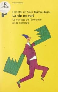 Alain Mamou-Mani et Chantal Mamou-Mani - La vie en vert - Le mariage de l'économie et de l'écologie.