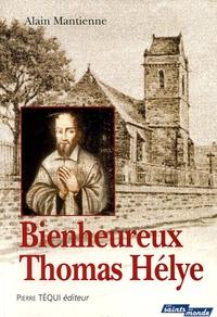 Bienheureux Thomas Hélye- Un prêtre normand au Moyen Age - Alain Mantienne |