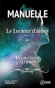 Alain Manuelle - Le Lecteur d'âmes - Tome 1 - Premières a(r)mes.